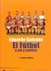 El Futbol a sol y sombra - Eduardo Galeano
